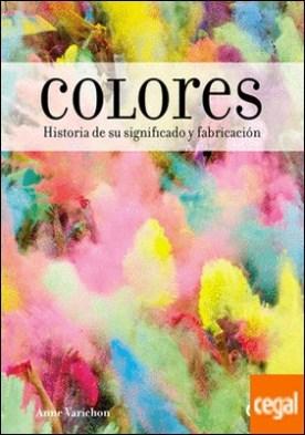 Colores . Historia de su significado y fabricación