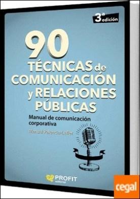 90 técnicas de comunicación y relaciones públicas . manual de comunicación corporativa