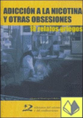 Adicción a la nicotina y otras obsesiones . 18 relatos griegos por Aranitsis, Evyenios