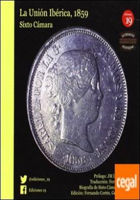 A união iberica, 1859 = La unión ibérica, 1859 . biografía de Sixto Cámara