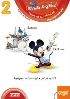 2. Escuela de genios. Cuadernos de refuerzo. Educación Primaria. A partir de 6 años. Lengua: w/b/v, g/j, gu/gü, y/i/ll.
