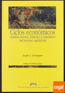 Ciclos Económicos . Análisis teórico, histórico y estadístico del proceso capitalista