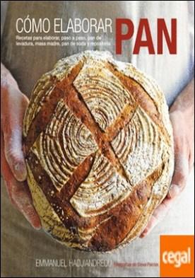 Cómo elaborar pan . Recetas para elaborar, paso a paso, pan de levadura, masa madre, pan de soda y repostería