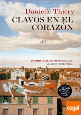 Clavos en el corazón . Premio Quadi Orfevres 2013 a la mejor novela negra por Thiéry, Danielle PDF