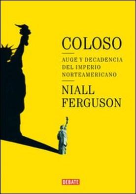 Coloso. Auge y decadencia del imperio americano por Niall Ferguson PDF