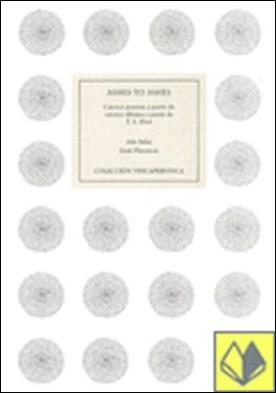 Ashes to ashes. Catorce poemas a partir de catorce dibujos a partir de T.S. Eliot . PLURAL/ENSAYO por SALAS, ADA PDF