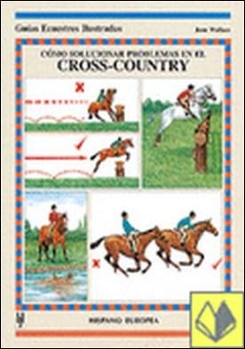 Cómo solucionar problemas en el cross-country . A toda persona interesada en adquirir los conceptos fundamentales del mundo de los caballos y la equitación.