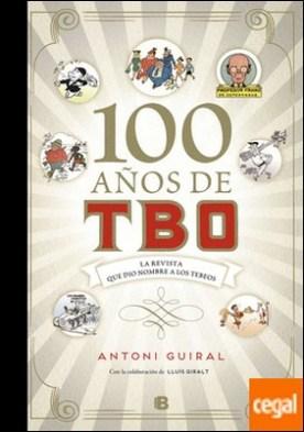 100 años de TBO . La revista que dio nombre a los Tebeos