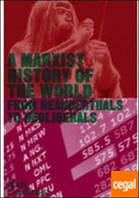 A Marxist History of the World . From Neanderthals to Neoliberals