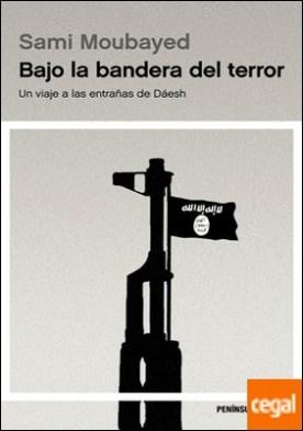 Bajo la bandera del terror . Un viaje a las entrañas de Dáesh por Moubayed, Sami PDF
