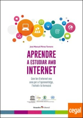 Aprendre a estudiar amb internet . Com fer d�internet una eina per a l�aprenentatge, l�estudi i la formació por Pérez Tornero, José Manuel PDF