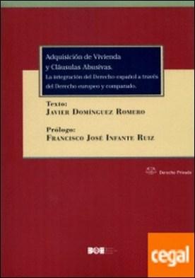 Adquisición de vivienda y cláusulas abusivas . La integración del Derecho español a través del Derecho europeo y comparado
