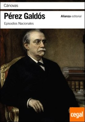 Cánovas . Episodios Nacionales 46 / Serie final por Pérez Galdós, Benito