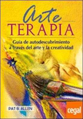 Arte-terapia . Guía de autodescubrimiento a través del arte y la creatividad