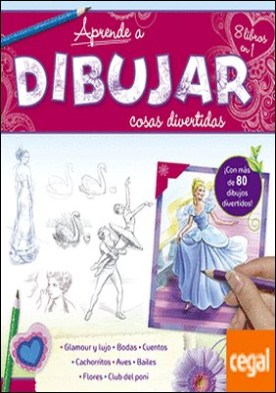 Aprende a dibujar cosas divertidas . ¡Con más de 80 dibujos!. Glamour y lujo, bodas, cuentos, cachorritos, aves, bail