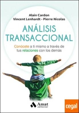 Análisis transaccional . Conócete a ti mismo a través de tus relaciones con los demás por Cardon, Alain PDF
