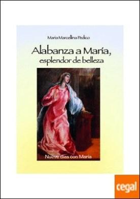 Alabanza a María, esplendor de belleza . Nueve días con María por Marcellina Pedico, Maria PDF