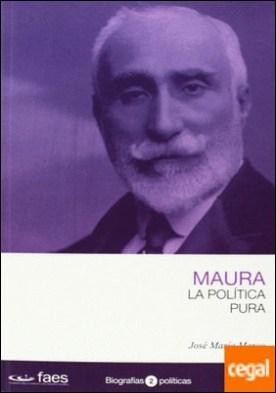 Antonio Maura. La política pura por Marco, José María PDF