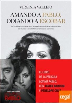 Amando a Pablo, odiando a Escobar . La increíble historia de amor entre el narcotraficante más buscado del mundo y la estrella más famosa de Colombia por Vallejo, Virginia PDF