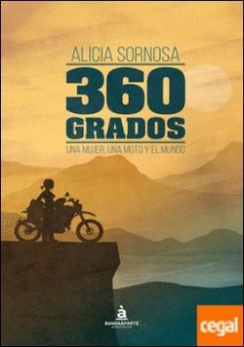 360 grados. Una mujer, una moto y el mundo por Alicia Sornosa PDF