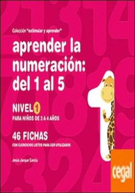 Aprender la numeración . del 1 al 5 : nivel 1 : para niños de 3 a 4 años por Jarque García, Jesús PDF