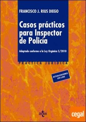 Casos prácticos para inspector de policía . Adaptado conforme a la LO 5/2010