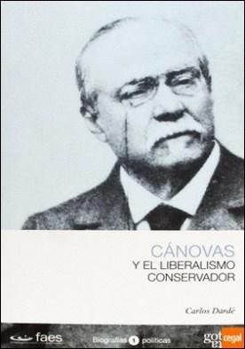 Cánovas y el liberalismo conservador por Dardé, Carlos PDF