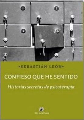 Confieso que he sentido. Historias secretas de psicoterapia por Sebastián León PDF