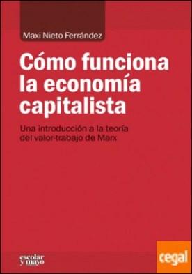 Cómo funciona la economía capitalista . Una introducción a la teoría del valor-trabajo de Marx