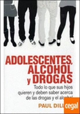 ADOLESCENTES, ALCOHOL Y DROGAS . TODO LO QUE SUS HIJOS QUIEREN Y DEBEN SABER ACERCA DE LAS DROGAS