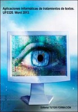 Aplicaciones informáticas de tratamiento de textos. UF0320. Word 2013 por Juan Manuel, Díaz Salvo PDF