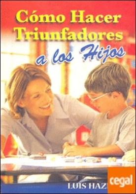COMO HACER TRIUNFADORES A LOS HIJOS por HAZEL N., LUIS
