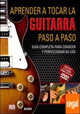 Aprender a tocar la guitarra paso a paso . Guía completa para conocer y perfeccionar su uso