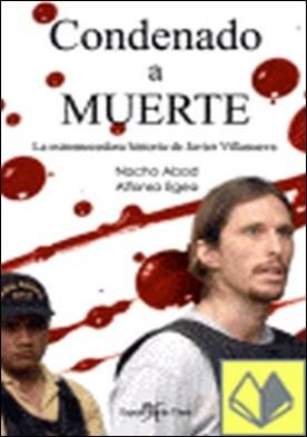 Condenado a muerte . la estremecedora historia de Javier Villanueva por Vicente Abad, Ignacio de