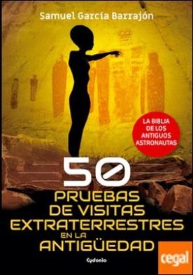 50 pruebas de visitas extraterrestres en la antigüedad . La biblia de los antiguos astronautas