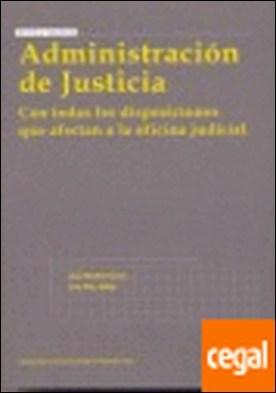 Administración de Justicia 1ª Ed. 2008 . Con Todas las Disposiciones que Afectan a la Oficina Judicial