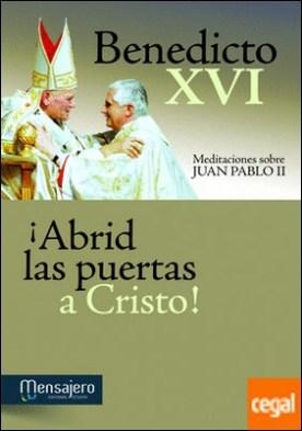 ¡Abrid las puertas a Cristo! . Meditaciones sobre Juan Pablo II