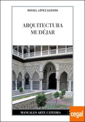Arquitectura mudéjar . Del sincretismo medieval a las alternativas hispanoamericanas