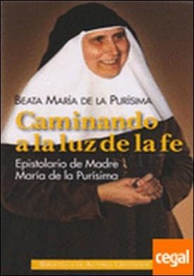 Caminando a la luz de la fe . epistolario de la Madre María de la Purísima