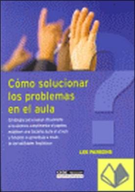 Cómo solucionar los problemas en el aula . estrategias para evaluar eficazmente a los alumnos, cumplimentar el papeleo, establecer una disciplina justa en el aula y fomentar el aprendizaje a través de las habilidades lingüísticas