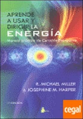 APRENDE A USAR Y DIRIGIR LA ENERGIA . MANUAL PRACTICO DE CURACION ENERGETICA