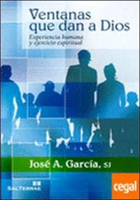 279 - Ventanas que dan a Dios. Experiencia humana y ejercicio espiritual. . EXPERIENCIA HUMANA Y EJERCICIO ESPIRITUAL