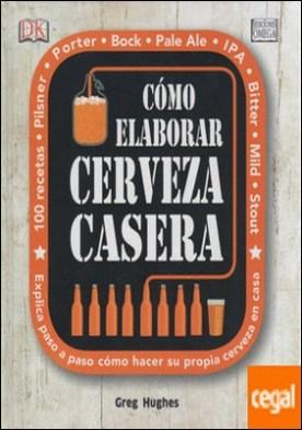 CÓMO ELABORAR CERVEZA CASERA . Explica paso a paso como hacer su propia cerveza en casa