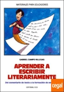 Aprender a escribir literariamente . Del comentario de textos a la formación de escritores