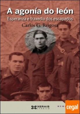 A agonía do león . Esperanza e traxedia dos escapados por Reigosa, Carlos G. PDF