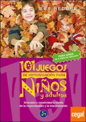 101 juegos de improvisación para niños y adultos . Diversión y creatividad a través de la improvisación y la interpretación por Bedore, Bob PDF
