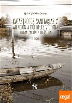 Catástrofes sanitarias y atención a múltiples victimas, organización y logistica