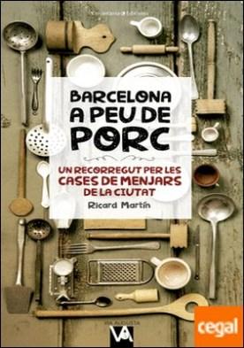 Barcelona a peu de porc . Un recorregut per les cases de menjars de la ciutat por Martín Cortada, Ricard PDF