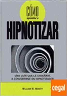 Cómo aprender a hipnotizar . Una guía que le enseñará a convertirse en hipnotizador