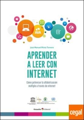 Aprender a leer con internet . Cómo potenciar la alfabetización múltiple a través de internet por Pérez Tornero, José Manuel PDF